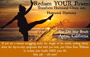 Reclaim YOUR Power: Transform Hormonal Chaos into Hormonal Harmony Retreat @ Aptos, California